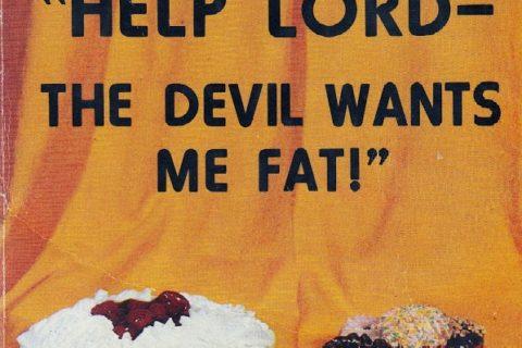 Help Lord the Devil Wants Me Fat