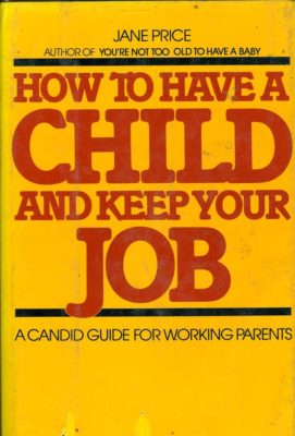 How to Have a Child and Keep Your Job cover